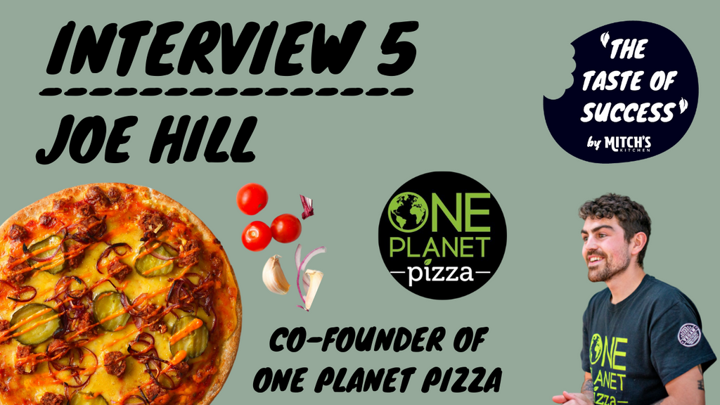 #TheTasteOfSucess Episode 5 - Joe Hill: Co-Founder of One Planet Pizza