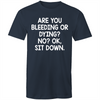 Are you Bleeding or Dying? No? Okay, Sit Down Tee COVID-19 Coronavirus