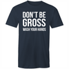 Don't Be Gross Wash Your Hands T-shirt COVID-19
