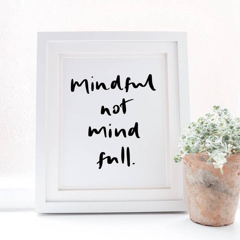 mindful or mind full