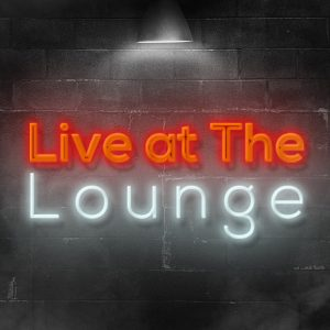 Live at the Lounge - Friday, 17th April