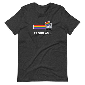 Proud as L Shirt: Unisex