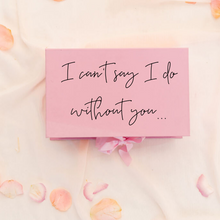 Load image into Gallery viewer, I cant say I do without you Bridesmaid proposal box