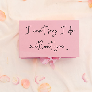I cant say I do without you Bridesmaid proposal box