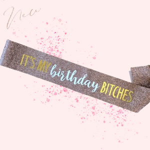 Sashes - Rose Gold Glitter It's my Birthday B****es
