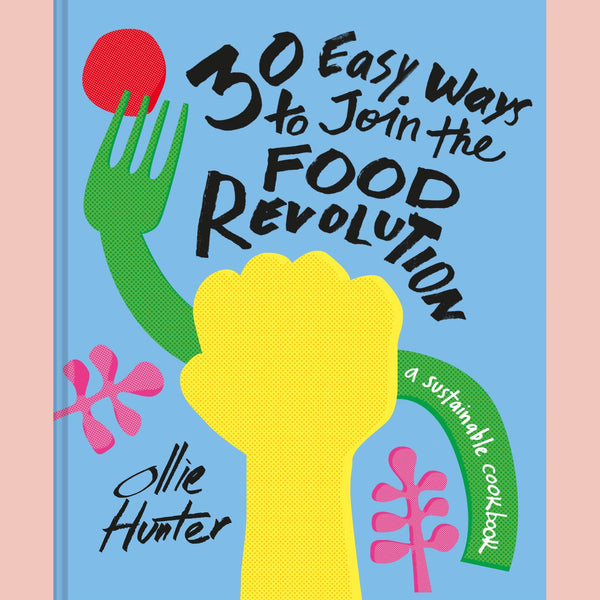 30 Easy Ways To Join The Food Revolution: A Sustainable Cookbook (Ollie Hunter)