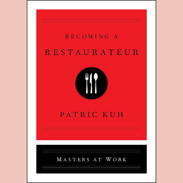Becoming a Restaurateur (Patric Kuh)