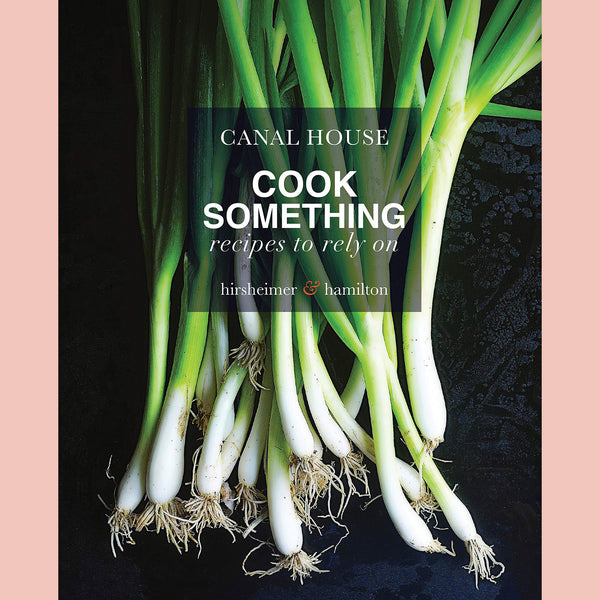 Canal House: Cook Something: Recipes to Rely On (Christopher Hirsheimer, Melissa Hamilton)