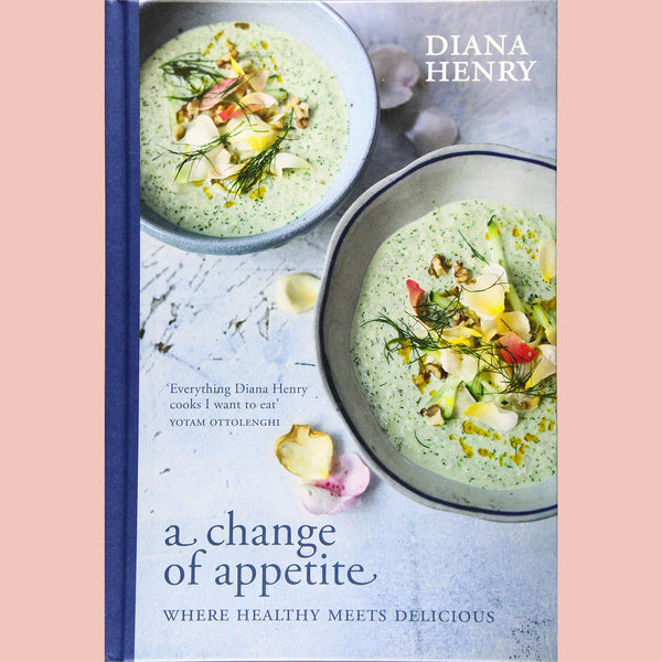 A Change of Appetite: Where delicious meets healthy (Diana Henry)