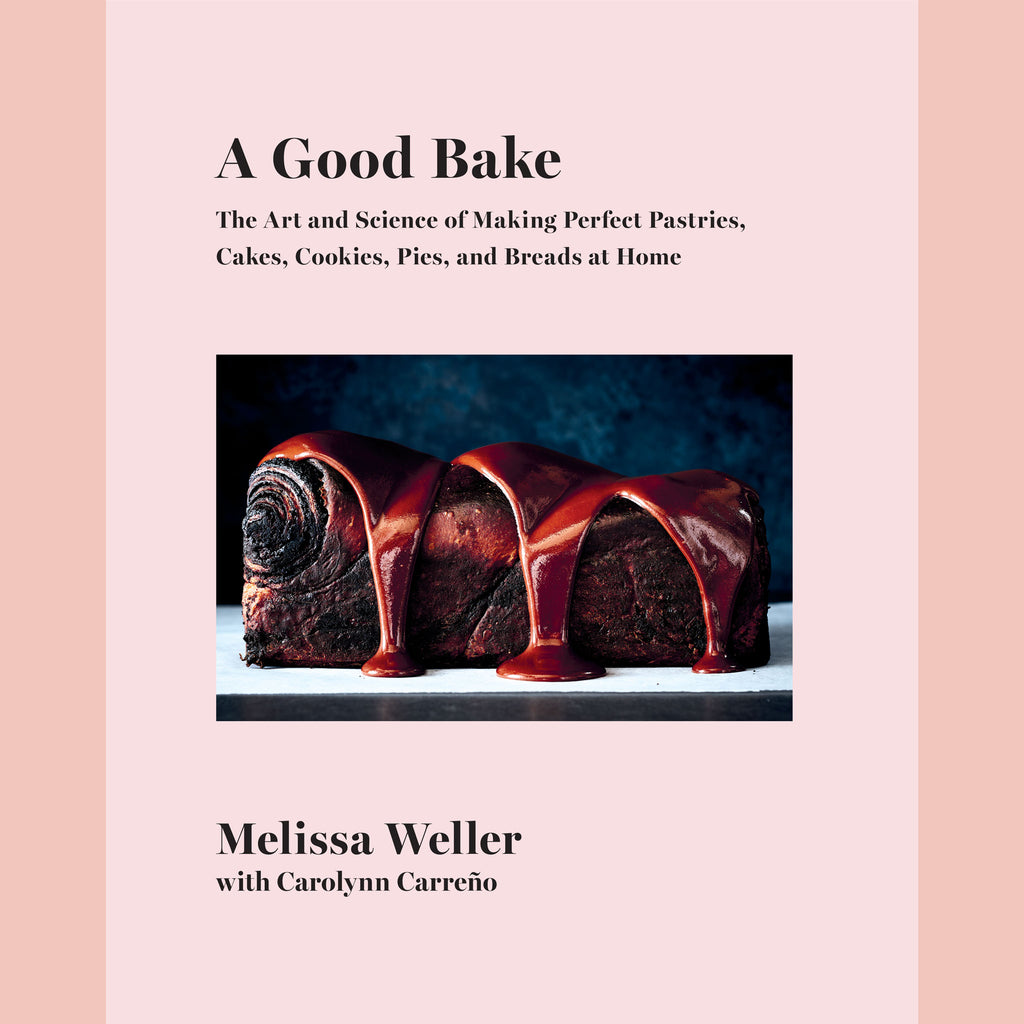 Signed Bookplate - A Good Bake: The Art and Science of Making Perfect Pastries, Cakes, Cookies, Pies, and Breads at Home: A Cookbook (Melissa Weller, Carolynn Carreno)