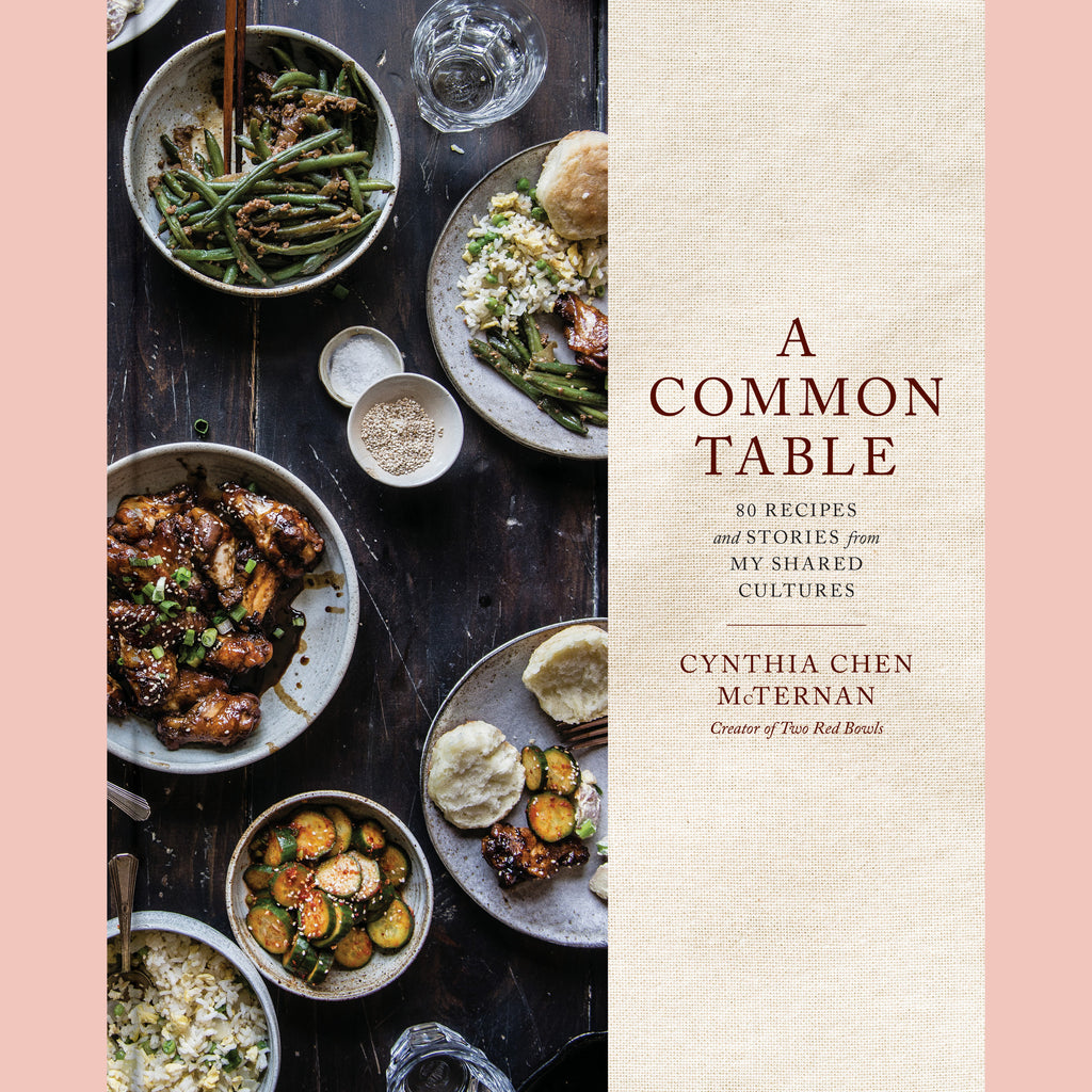 A Common Table: 80 Recipes and Stories from My Shared Cultures  (Cynthia Chen McTernan)