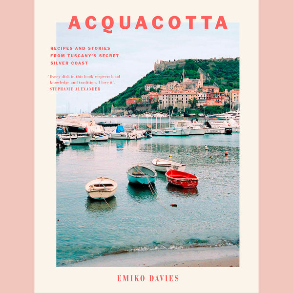 Acquacotta: Recipes and Stories from Tuscany's Secret Silver Coast (Emiko Davies)