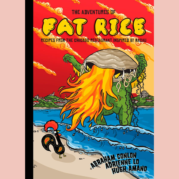 The Adventures of Fat Rice: Recipes from the Chicago Restaurant Inspired by Macau (Abraham Conlon, Adrienne Lo,  Hugh Amano)