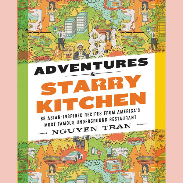 Adventures in Starry Kitchen: 88 Asian Inspired Recipes From America's Most Famous Underground Restaurant (Nguyen Tran)