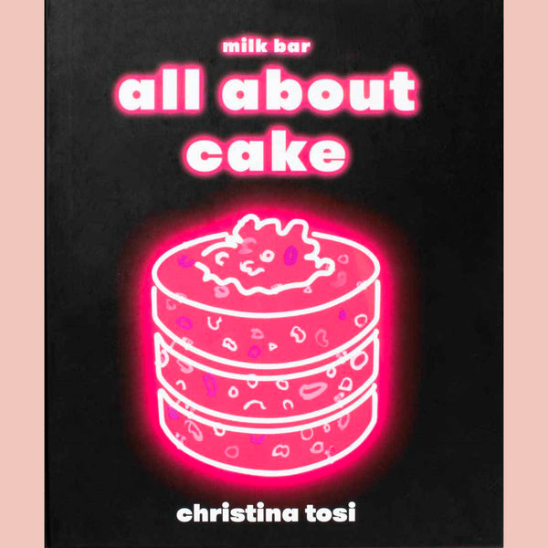 All About Cake: A Milkbar Cookbook  (Christina Tosi)