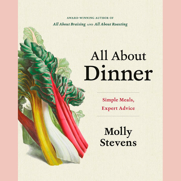 All About Dinner: Simple Meals, Expert Advice (Molly Stevens)