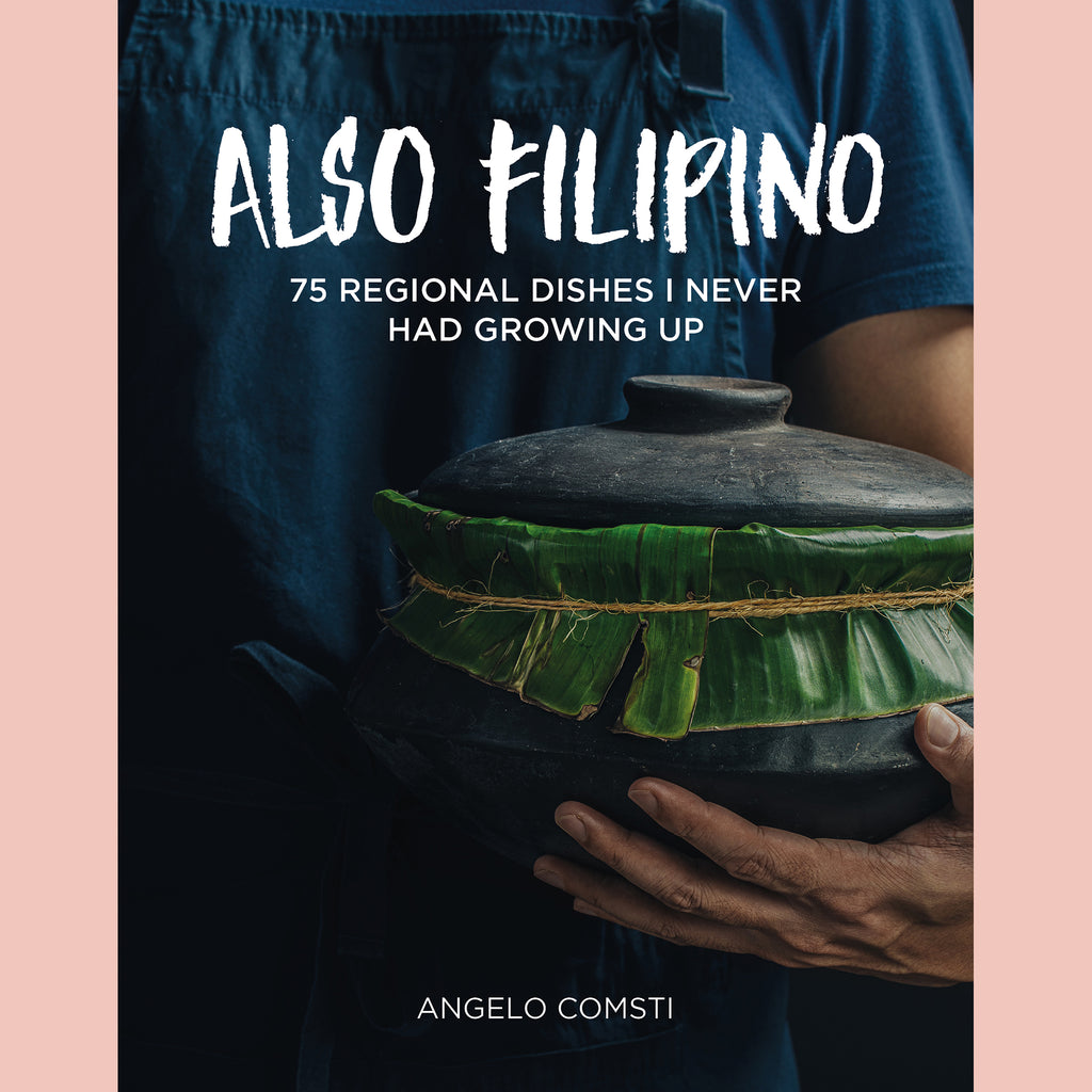 Also Filipino: 75 Regional Dishes I Never Had Growing Up (Angelo Comsti)
