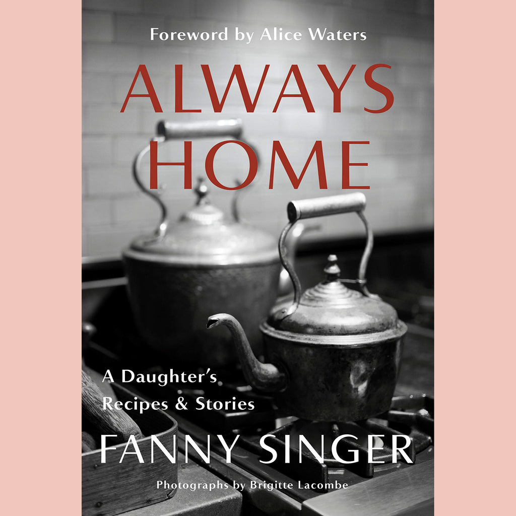 Always Home: A Daughter's Recipes & Stories (Fanny Singer)