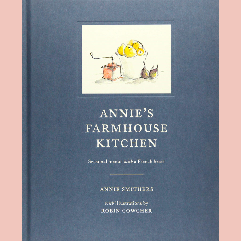 SALE: Annie's Farmhouse Kitchen: Seasonal Menus with a French Heart (Annie Smithers)