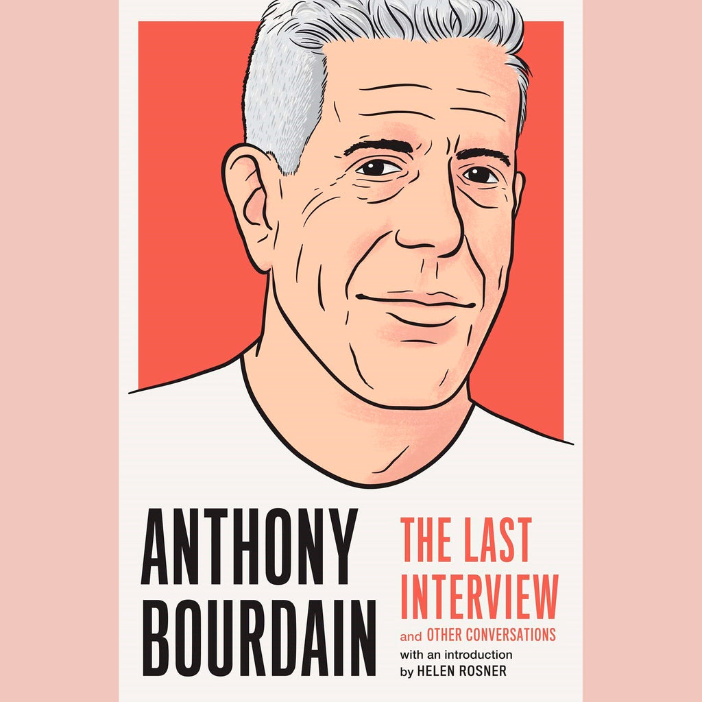 Anthony Bourdain: The Last Interview: and Other Conversations (Edited by Melville House)
