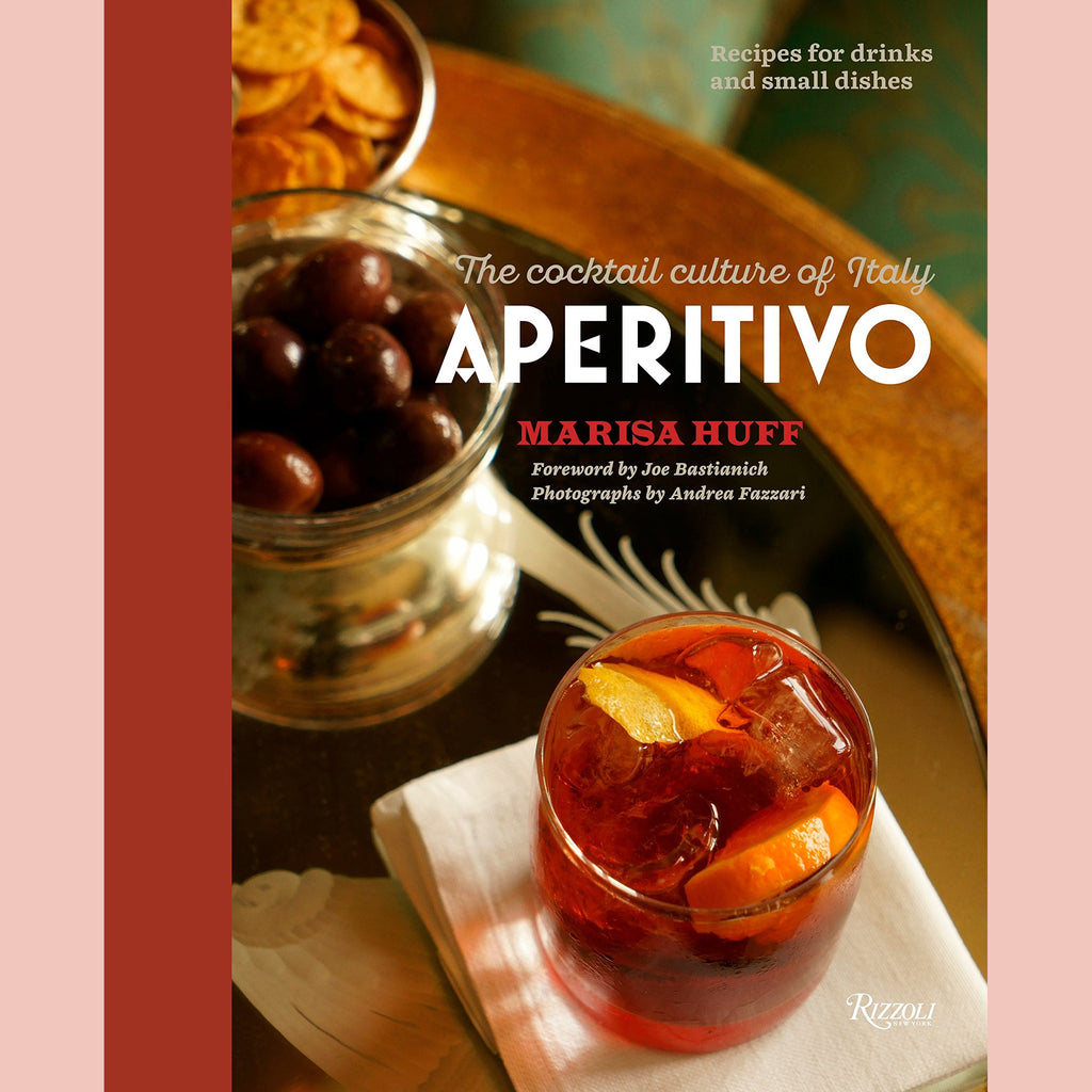 Aperitivo: The Cocktail Culture of Italy (Marisa Huff)