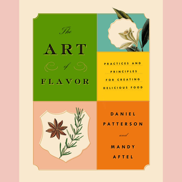 The Art of Flavor: Practices and Principles for Creating Delicious Food (Daniel Patterson, Mandy Aftel) Previously Owned