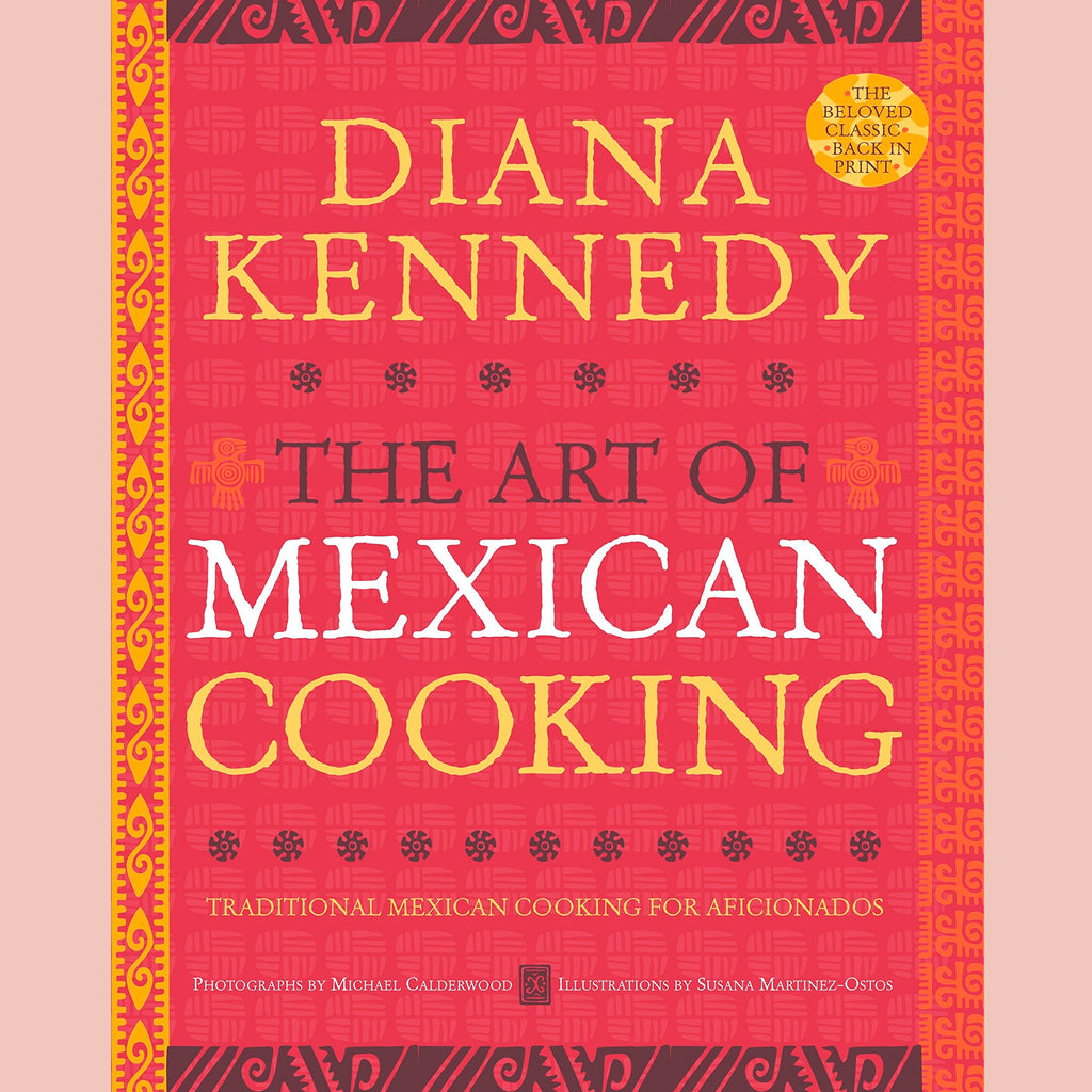 The Art of Mexican Cooking: Traditional Mexican - Cooking for Aficionados: A Cookbook (Diana Kennedy)