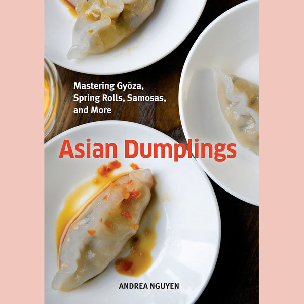 Asian Dumplings: Mastering Gyoza, Spring Rolls, Samosas, and More (Andrea Nguyen)