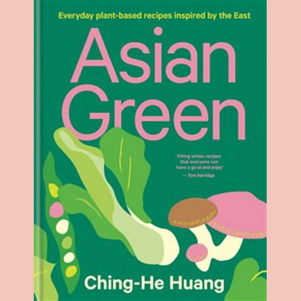 Asian Green: Everyday plant based recipes inspired by the East (Ching-He Huang)