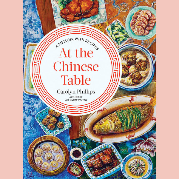 Preorder: At the Chinese Table: A Memoir with Recipes (Carolyn Phillips)