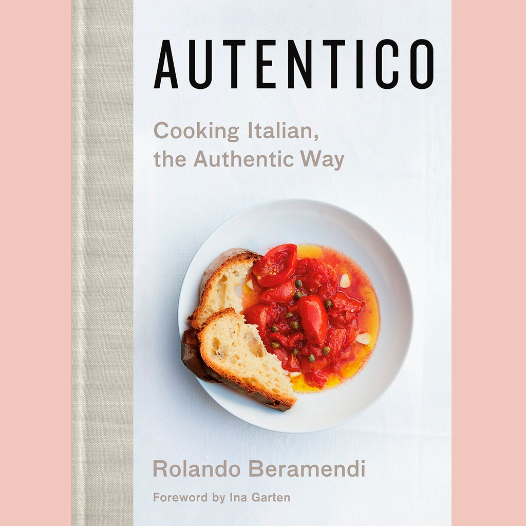 Autentico: Cooking Italian, the Authentic Way (Rolando Beramendi)