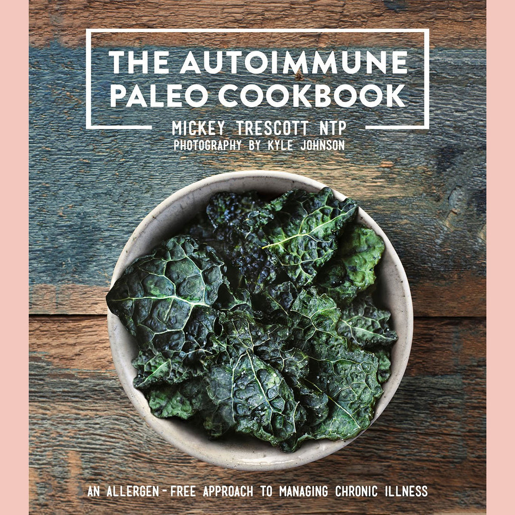 The Autoimmune Paleo Cookbook: An Allergen-Free Approach to Managing Chronic Illness (Mickey Trescott, NTP)