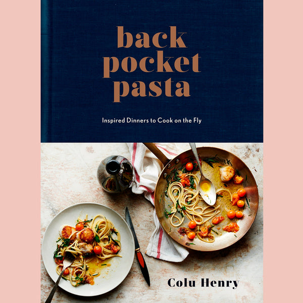 Back Pocket Pasta: Inspired Dinners to Cook on the Fly  (Colu Henry)