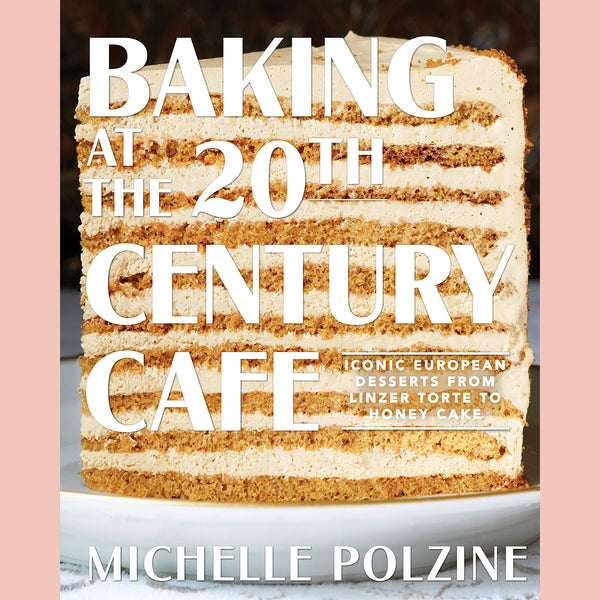 PREORDER: Baking at the 20th Century Cafe: Iconic European Desserts from Linzer Torte to Honey Cake (Michelle Polzine)