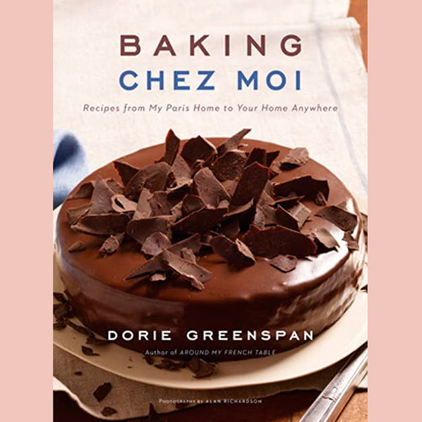 Baking Chez Moi: Recipes from My Paris Home to Your Home Anywhere (Dorie Greenspan)