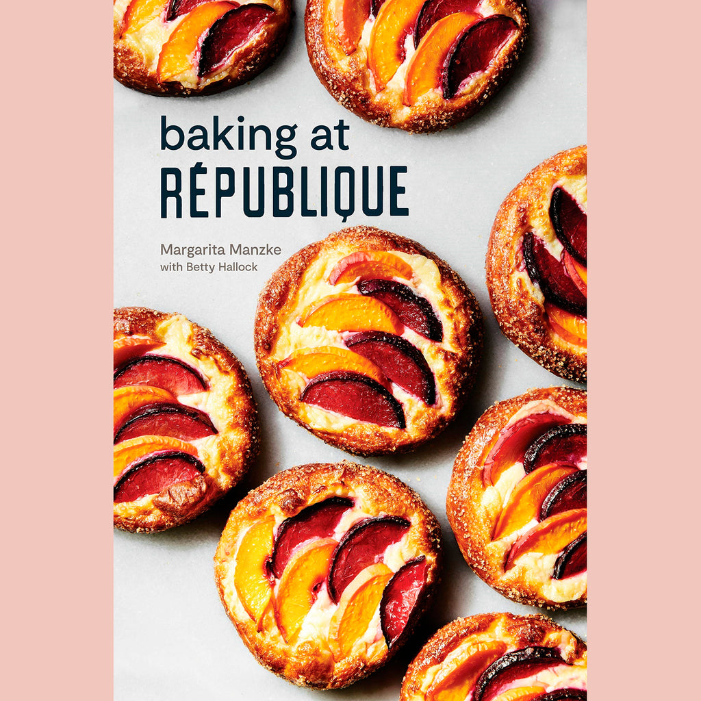 Baking at République: Masterful Techniques and Recipes (Margarita Manzke)