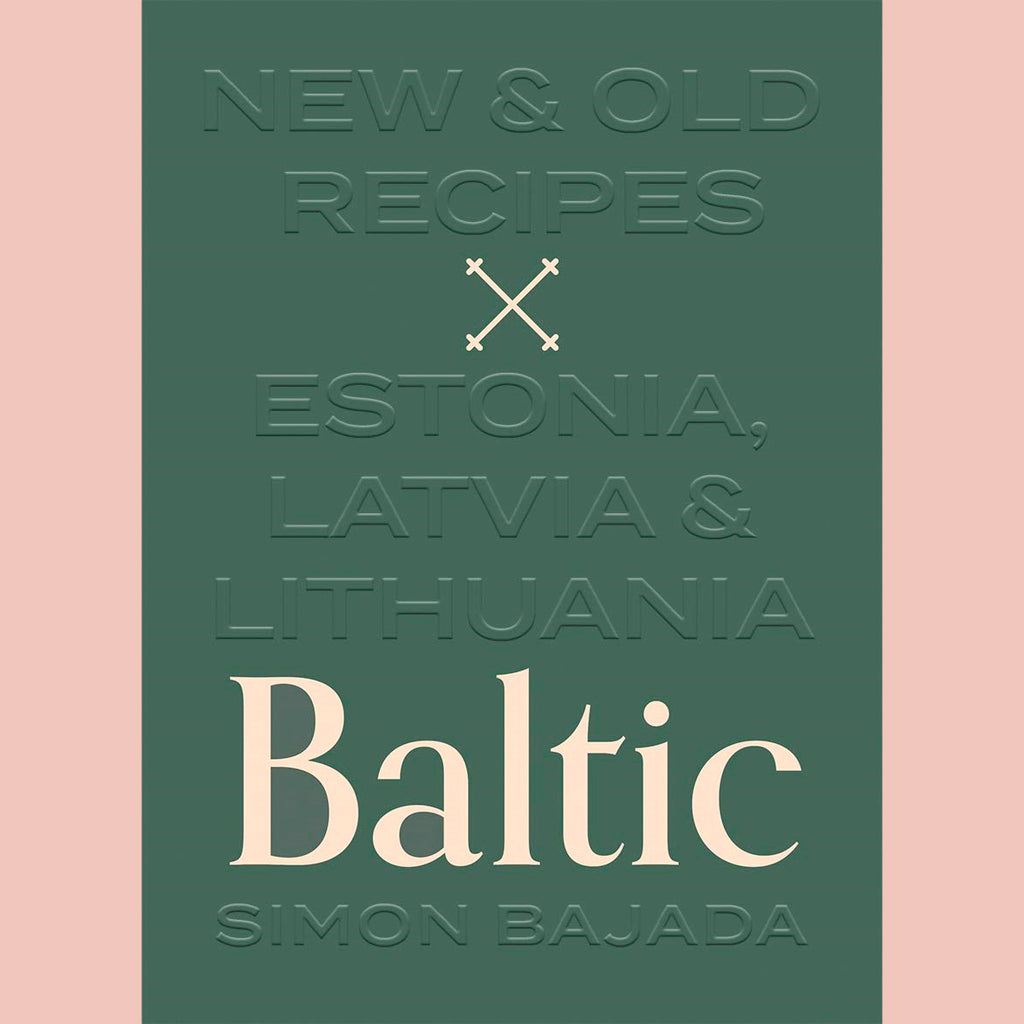 Baltic: New and Old Recipes from Estonia, Latvia and Lithuania (Simon Bajada)