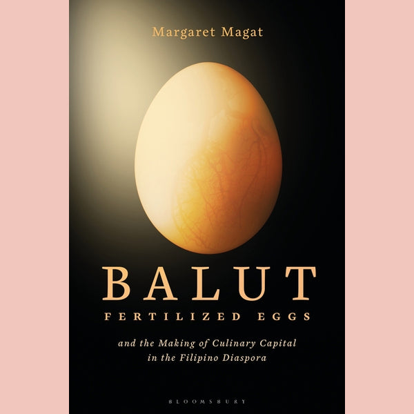 Balut: Fertilized Eggs and the Making of Culinary Capital in the Filipino Diaspora (Margaret Magat)