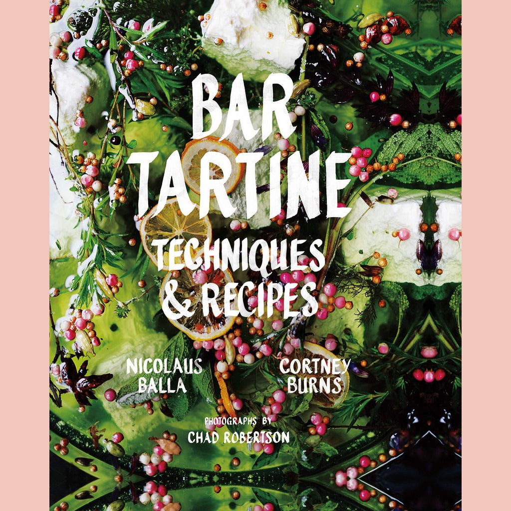 Bar Tartine: Techniques & Recipes (Cortney Burns, Nicolaus Balla)