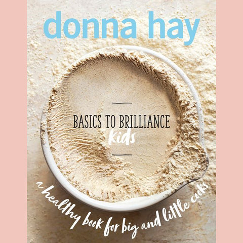 Basics To Brilliance Kids: A Healthy Book For Big And Little Cooks (Donna Hay)