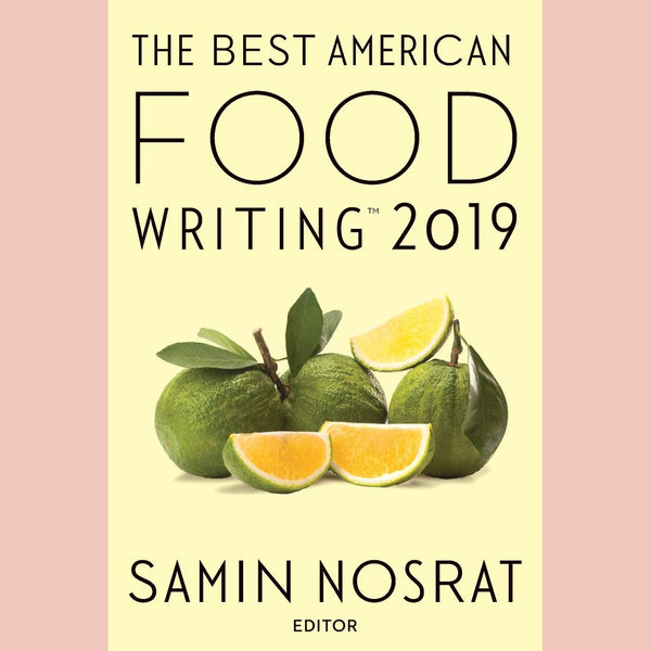 The Best American Food Writing 2019 (Edited by Samin Nosrat)