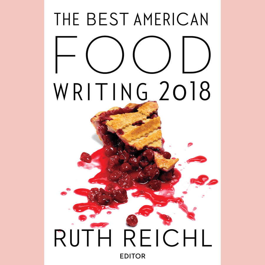 The Best American Food Writing 2018 (edited by Ruth Reichl)