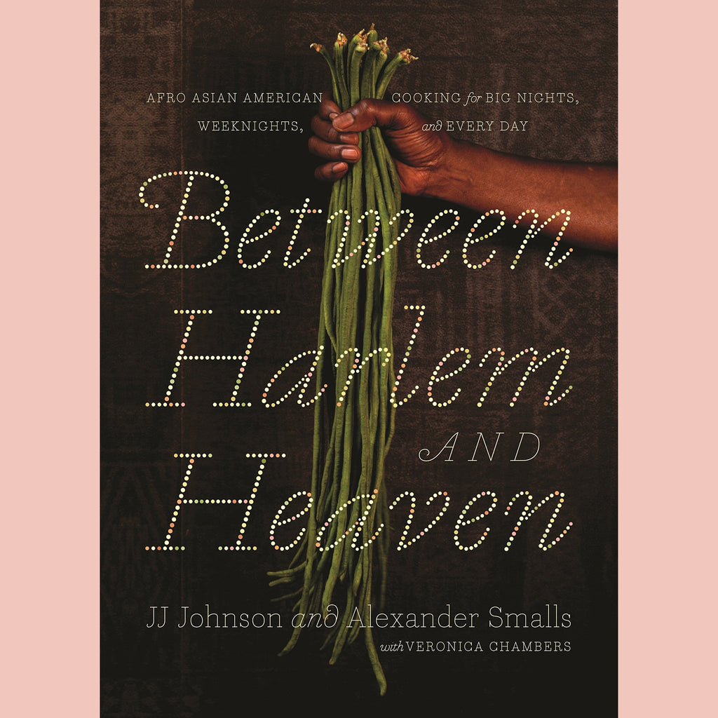 Between Harlem and Heaven: Afro-Asian-American Cooking for Big Nights, Weeknights, and Every Day (Alexander Smalls, JJ Johnson, Veronica Chambers)