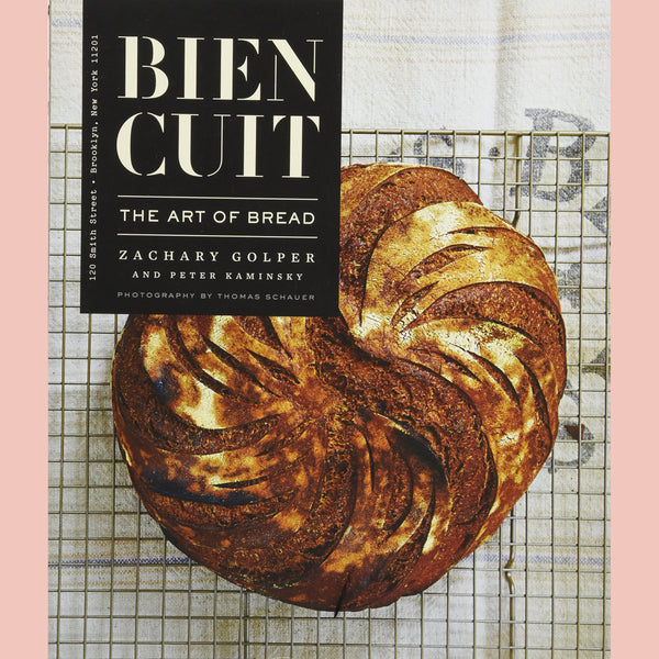 Bien Cuit: The Art of Bread (Zachary Golper, Peter Kaminsky)
