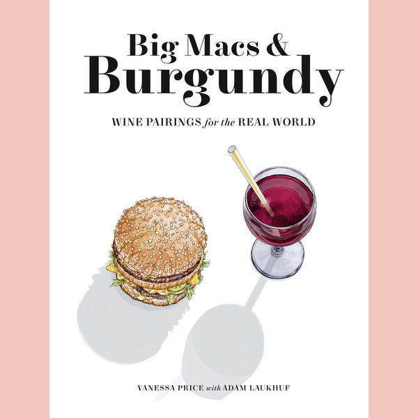 Big Macs & Burgundy: Wine Pairings for the Real World (Vanessa Price, Adam Laukhuf)