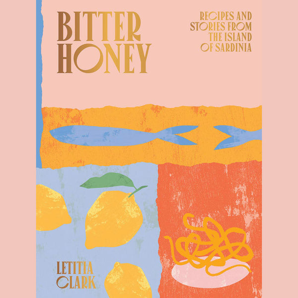Bitter Honey: Recipes and Stories from Sardinia (Letitia Clark)