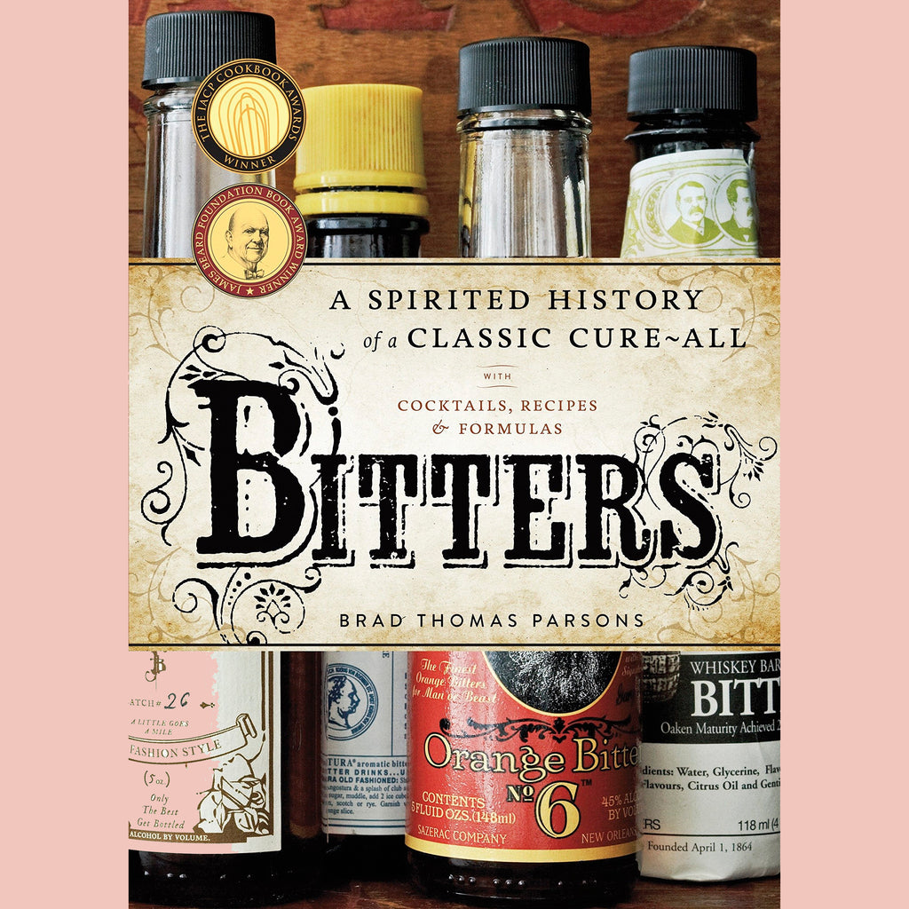 Bitters: A Spirited History of a Classic Cure-All, with Cocktails, Recipes, and Formulas (Brad Thomas Parsons)