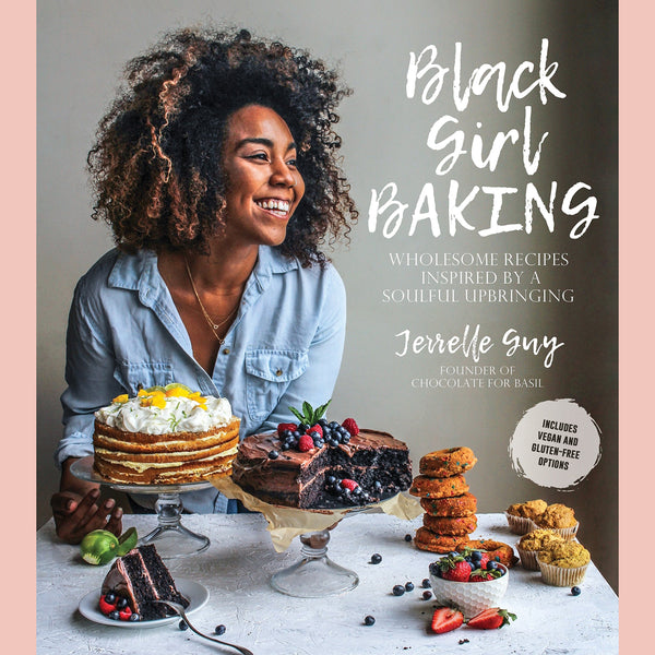Black Girl Baking: Wholesome Recipes Inspired by a Soulful Upbringing (Jerrelle Guy