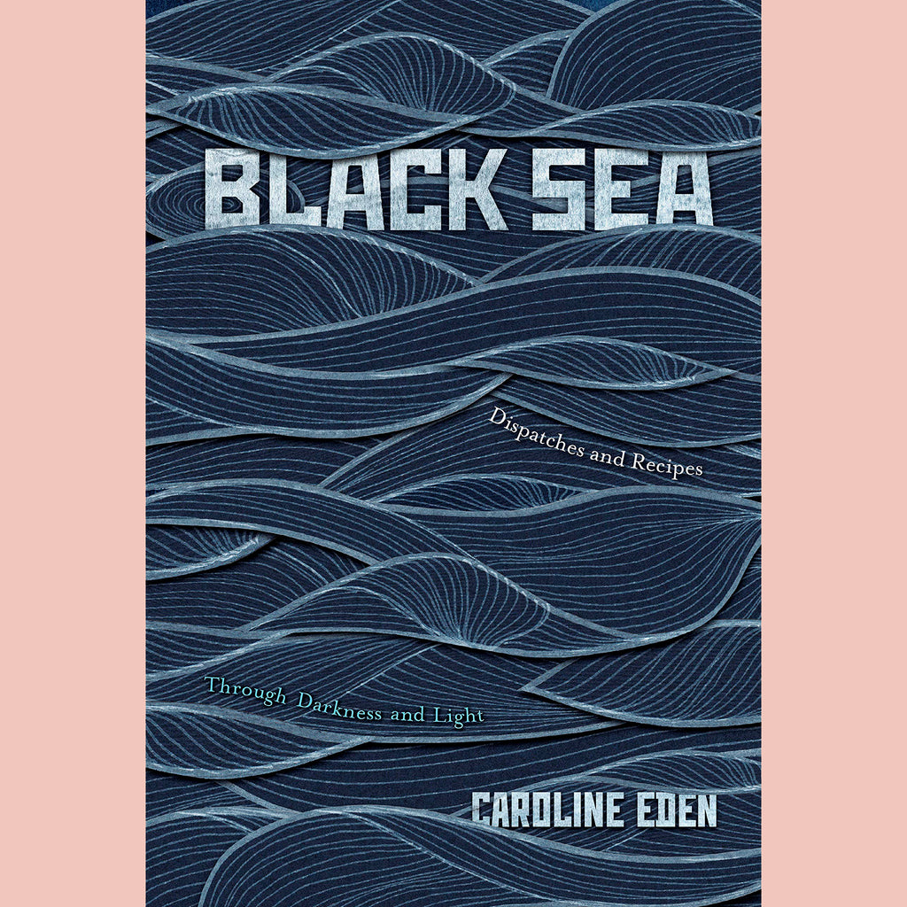 SALE: Black Sea: Dispatches and Recipes, Through Darkness and Light (Caroline Eden)