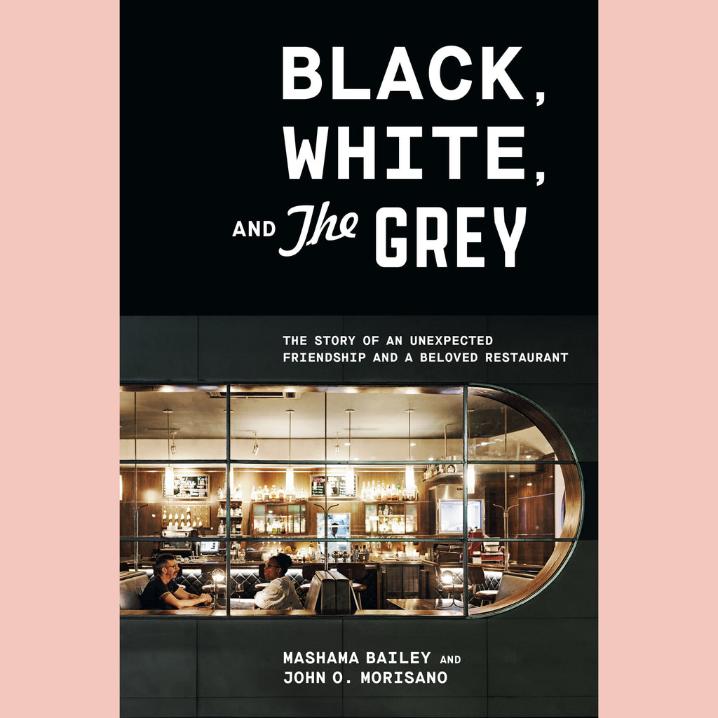 Preorder:  Black, White, and The Grey : The Story of an Unexpected Friendship and a Beloved Restaurant (Mashama Bailey, John O. Morisano)